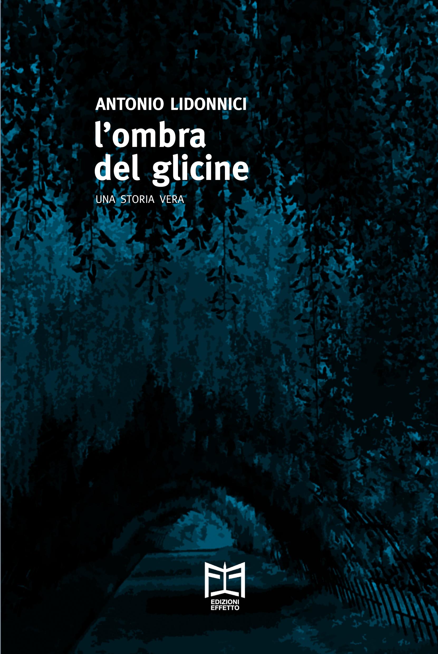 """""""L'ombra del glicine""""- Una storia vera di Antonio Lidonnici"""